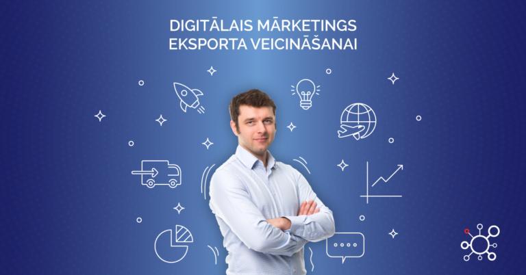 Tiešsaistes apmācības: Digitālais mārketings eksporta veicināšanai